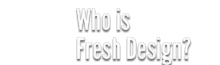 who is Fresh Design?